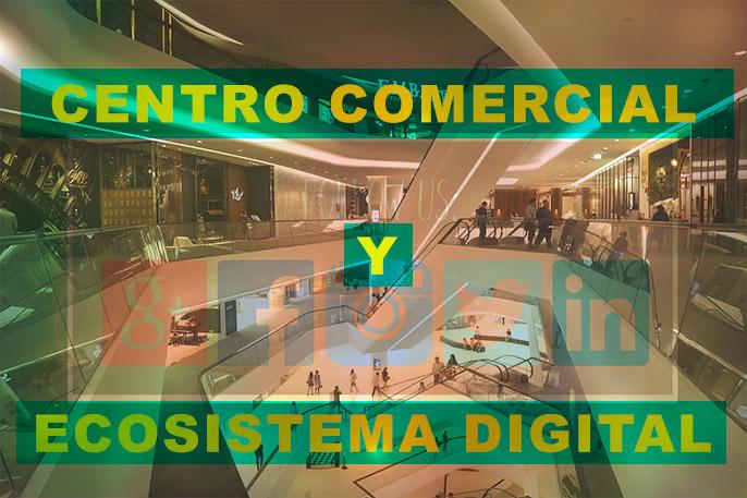Centro Comercial y Ecosistema Digital. Marketing y Comunicación para Centros Comerciales