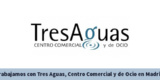 Trabajamos Con Tres Aguas, Centro Comercial Y De Ocio En Madrid